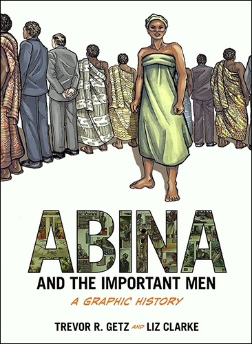 Abina and the Important Men: A Graphic History, by Trevor R. Getz and Liz Clarke.
